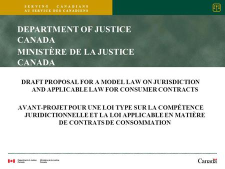 S E R V I N G C A N A D I A N S A U S E R V I C E D E S C A N A D I E N S DRAFT PROPOSAL FOR A MODEL LAW ON JURISDICTION AND APPLICABLE LAW FOR CONSUMER.