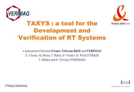 (Nom du fichier) - D1 - 01/03/2000 FTR&D/VERIMAG TAXYS : a tool for the Development and Verification of RT Systems a joint project between France Telecom.