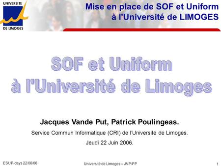 ESUP-days 22/06/06 Université de Limoges – JVP/PP 1 Mise en place de SOF et Uniform à l'Université de LIMOGES Jacques Vande Put, Patrick Poulingeas. Service.