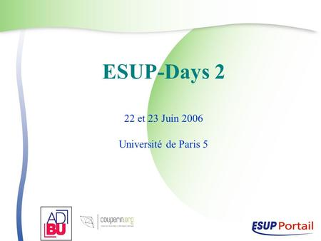 ESUP-Days 2 22 et 23 Juin 2006 Université de Paris 5.