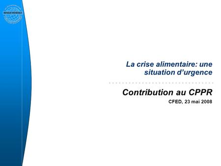 La crise alimentaire: une situation durgence Contribution au CPPR CFED, 23 mai 2008.