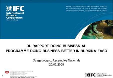 1 DU RAPPORT DOING BUSINESS AU PROGRAMME DOING BUSINESS BETTER IN BURKINA FASO Ouagadougou, Assemblée Nationale 20/02/2008.