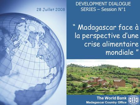 The World Bank Madagascar Country Office www.banquemondiale.org/madagascar Working for a world free of poverty 1 The World Bank Madagascar Country Office.
