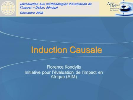 Introduction to Impact Evaluation training HSRC, Pretoria, South Africa April 10, 2008 Induction Causale Florence Kondylis Initiative pour lévaluation.