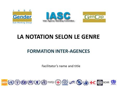 LA NOTATION SELON LE GENRE FORMATION INTER-AGENCES Facilitators name and title.