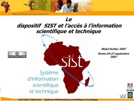 -Joël SOR CIRAD DSI - Système dinformation scientifique et technique - Le dispositif SIST et laccès à linformation scientifique et technique Web2 forDev.