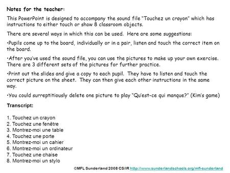 Notes for the teacher: This PowerPoint is designed to accompany the sound file Touchez un crayon which has instructions to either touch or show 8 classroom.