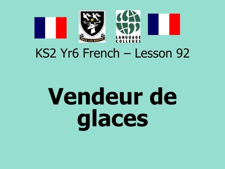 KS2 Yr6 French – Lesson 92 Vendeur de glaces.