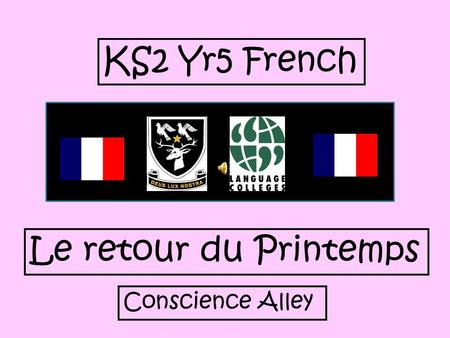 KS2 Yr5 French Le retour du Printemps Conscience Alley.