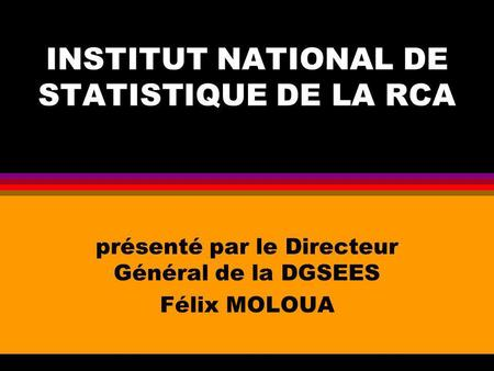 INSTITUT NATIONAL DE STATISTIQUE DE LA RCA