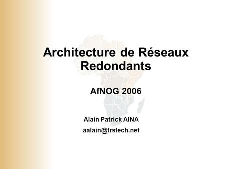 1 © 2001, Cisco Systems, Inc. All rights reserved. Architecture de Réseaux Redondants AfNOG 2006 Alain Patrick AINA