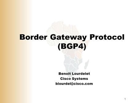 1 Border Gateway Protocol (BGP4) Benoit Lourdelet Cisco Systems
