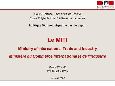 Le MITI Ministry of International Trade and Industry Ministère du Commerce International et de l'Industrie Cours Science, Technique et Société Ecole Polytechnique.