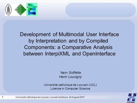 1 Université catholique de Louvain, Louvain-la-Neuve, 24 August 2007 Development of Multimodal User Interface by Interpretation and by Compiled Components: