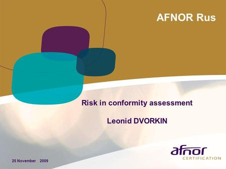AFNOR Rus 25 November 2009 Risk in conformity assessment Leonid DVORKIN.