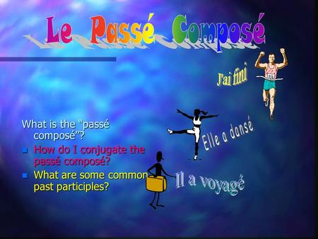 What is the passé composé? n How do I conjugate the passé composé? n What are some common past participles?