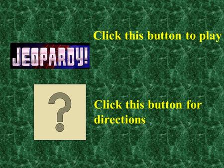 Click this button to play Click this button for directions.
