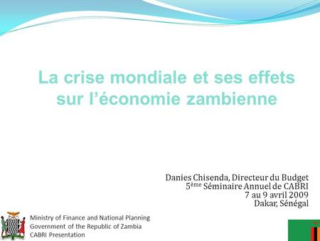 Ministry of Finance and National Planning Government of the Republic of Zambia CABRI Presentation Danies Chisenda, Directeur du Budget 5 ème Séminaire.
