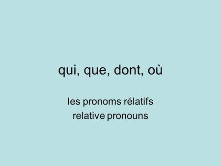 les pronoms rélatifs relative pronouns