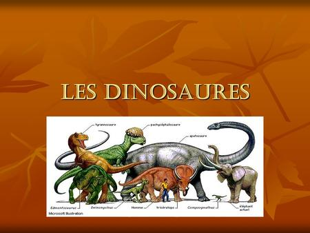 Les dinosaures.