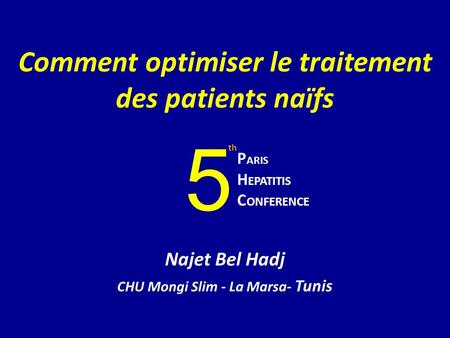 Comment optimiser le traitement des patients naïfs Najet Bel Hadj CHU Mongi Slim - La Marsa- Tunis P ARIS H EPATITIS C ONFERENCE th 5.