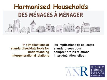 Harmonised Households les implications de collectes standardisées pour comprendre les relations intergénérationnelles the implications of standardised.