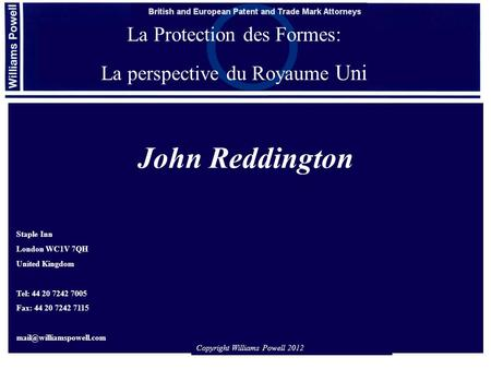 John Reddington La Protection des Formes: La perspective du Royaume Uni Staple Inn London WC1V 7QH United Kingdom Tel: 44 20 7242 7005 Fax: 44 20 7242.