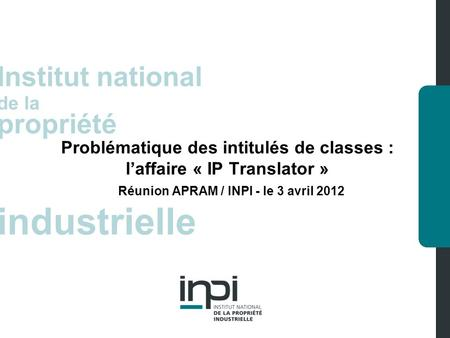Industrielle Institut national de la propriété industrielle Institut national de la propriété Problématique des intitulés de classes : laffaire « IP Translator.