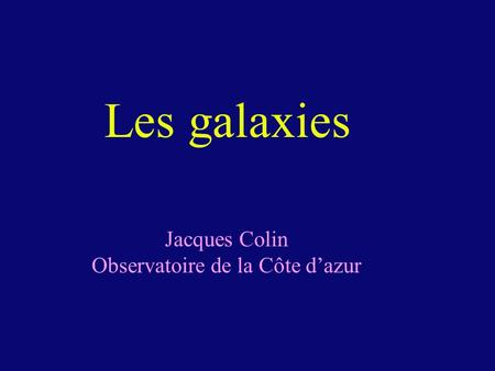 Les galaxies Jacques Colin Observatoire de la Côte dazur.