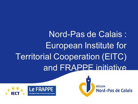 Nord-Pas de Calais : European Institute for Territorial Cooperation (EITC) and FRAPPE initiative.