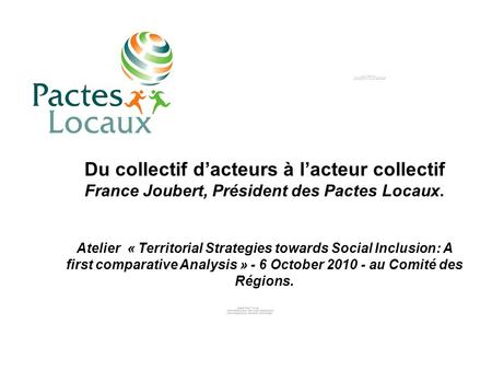 Du collectif dacteurs à lacteur collectif France Joubert, Président des Pactes Locaux. Atelier « Territorial Strategies towards Social Inclusion: A first.