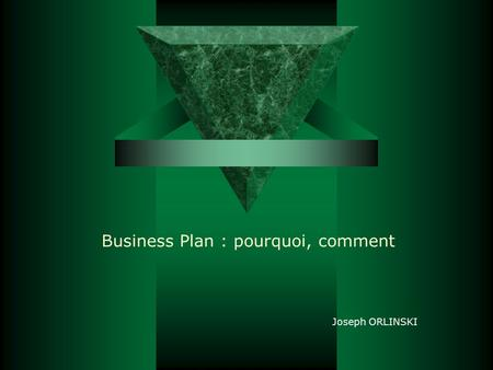 Business Plan : pourquoi, comment Joseph ORLINSKI.