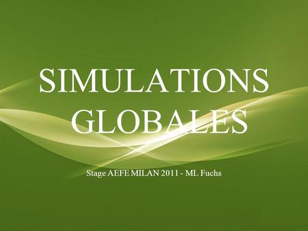 SIMULATIONS GLOBALES Stage AEFE MILAN 2011 - ML Fuchs.