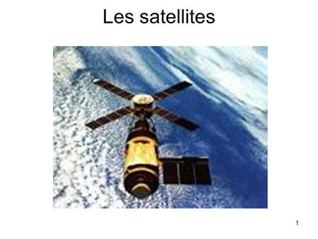 Les satellites.