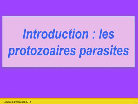 Introduction : les protozoaires parasites