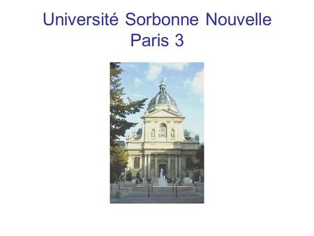 Université Sorbonne Nouvelle Paris 3. As suggested by its name, the university devotes to a double mission : It preserves and carries on Sorbonne cultural.