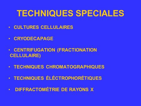 TECHNIQUES SPECIALES CULTURES CELLULAIRES CRYODECAPAGE CENTRIFUGATION (FRACTIONATION CELLULAIRE) TECHNIQUES CHROMATOGRAPHIQUES TECHNIQUES ÉLÉCTROPHORÉTIQUES.