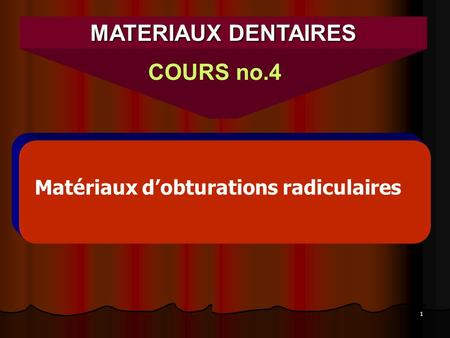 1 MATERIAUX DENTAIRES COURS no.4 Matériaux dobturations radiculaires.