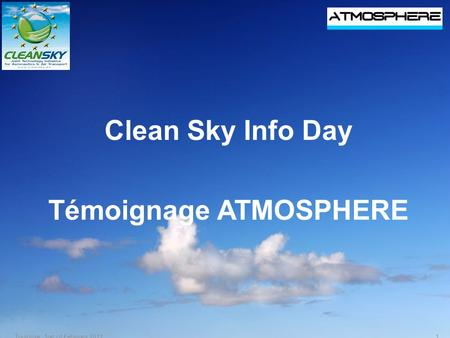 Clean Sky Info Day Témoignage ATMOSPHERE 1Toulouse, 1rst of February 2011.