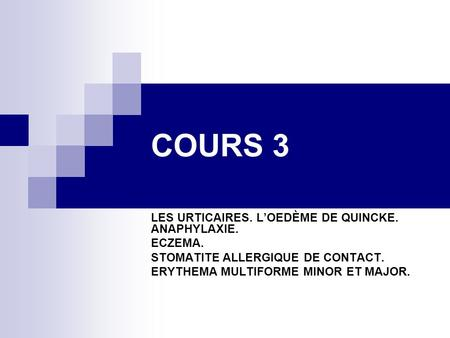 COURS 3 LES URTICAIRES. LOEDÈME DE QUINCKE. ANAPHYLAXIE. ECZEMA. STOMATITE ALLERGIQUE DE CONTACT. ERYTHEMA MULTIFORME MINOR ET MAJOR.