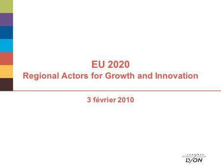 EU 2020 Regional Actors for Growth and Innovation 3 février 2010.