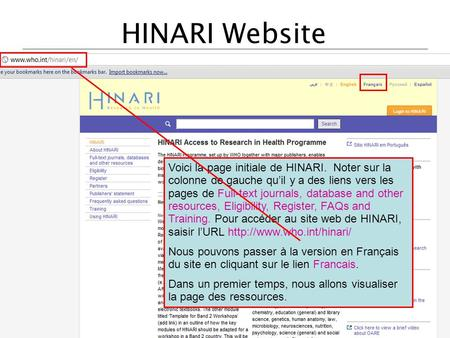HINARI Website Voici la page initiale de HINARI. Noter sur la colonne de gauche quil y a des liens vers les pages de Full-text journals, database and other.