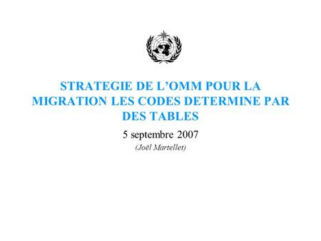 STRATEGIE DE LOMM POUR LA MIGRATION LES CODES DETERMINE PAR DES TABLES 5 septembre 2007 (Joël Martellet)
