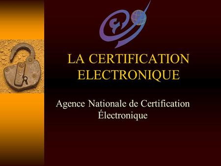 LA CERTIFICATION ELECTRONIQUE Agence Nationale de Certification Électronique.