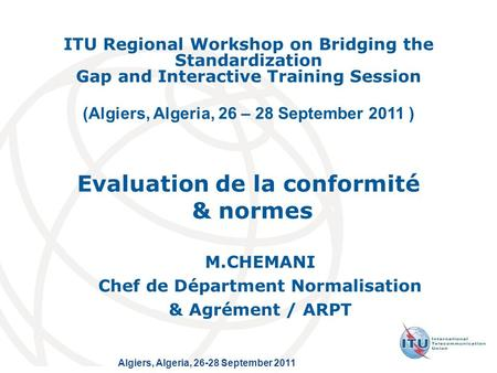 Algiers, Algeria, 26-28 September 2011 ITU Regional Workshop on Bridging the Standardization Gap and Interactive Training Session (Algiers, Algeria, 26.