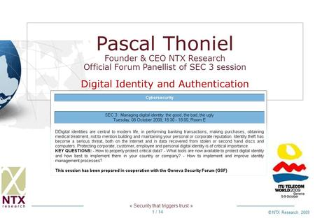 « Security that triggers trust » © NTX Research, 2009 1 / 14 Pascal Thoniel Founder & CEO NTX Research Official Forum Panellist of SEC 3 session Digital.