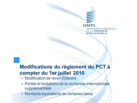 Modifications du règlement du PCT à compter du 1er juillet 2010 Modification de revendications Portée et limitations de la recherche internationale supplémentaire.