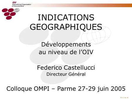 O.I.V. Mai 04 International Organisation of Vine and Wine International Organisation of Vine and Wine INDICATIONS GEOGRAPHIQUES Développements au niveau.