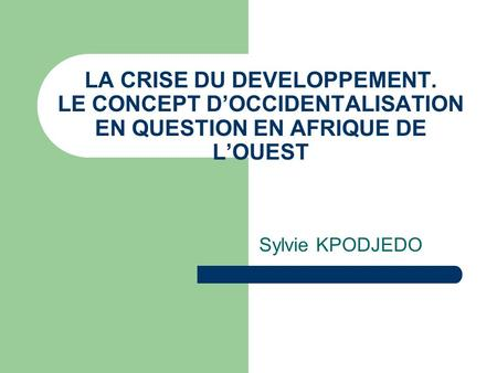 Sylvie KPODJEDO LA CRISE DU DEVELOPPEMENT. LE CONCEPT DOCCIDENTALISATION EN QUESTION EN AFRIQUE DE LOUEST.