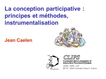 La conception participative : principes et méthodes, instrumentalisation Jean Caelen.